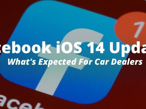 Facebook IOS 14 Update - What's Expected For Car Dealers